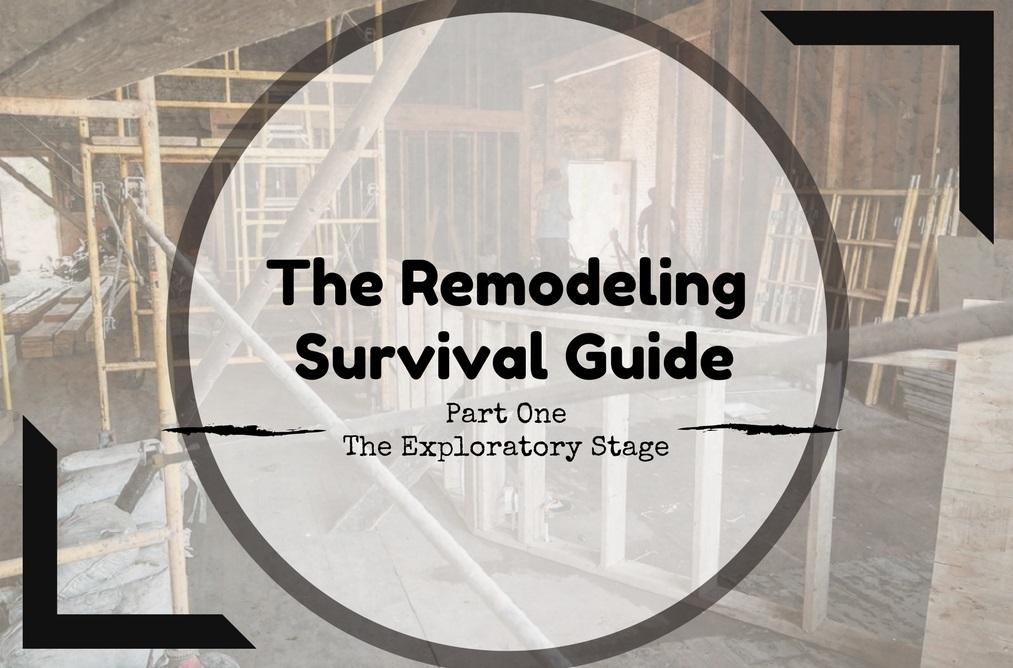 The Remodeling Survival Guide | Part 1: The Exploratory Stage ...